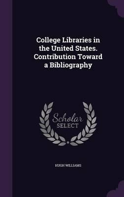 College Libraries in the United States. Contribution Toward a Bibliography