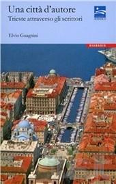 Una città d'autore. Trieste attraverso gli scrittori