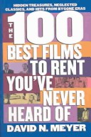 100 Best Films to Rent You'Ve Never Heard of Neglected Classics, Hits from By-Gone Eras and Hidden Treasures