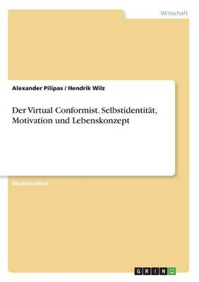 Der Virtual Conformist. Selbstidentität, Motivation und Lebenskonzept