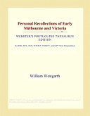 Personal Recollections of Early Melbourne and Victoria (Webster's Portuguese Thesaurus Edition)