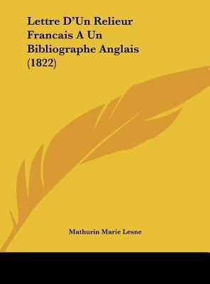 Lettre D'Un Relieur Francais a Un Bibliographe Anglais (1822)