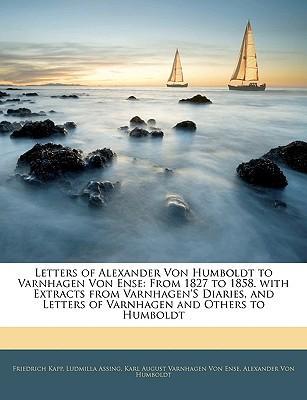 Letters of Alexander Von Humboldt to Varnhagen Von Ense