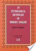 An Etymological Dictionary of Modern English A-K