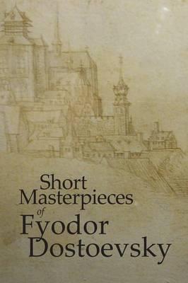 Short Masterpieces of Dostoevsky