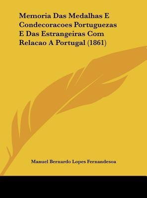 Memoria Das Medalhas E Condecoracoes Portuguezas E Das Estrangeiras Com Relacao a Portugal (1861)