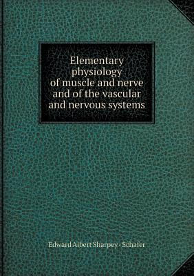 Elementary Physiology of Muscle and Nerve and of the Vascular and Nervous Systems
