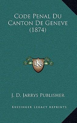 Code Penal Du Canton de Geneve (1874)
