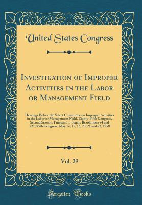 Investigation of Improper Activities in the Labor or Management Field, Vol. 29