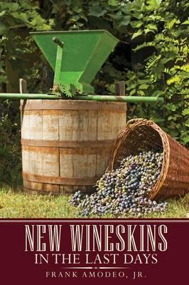New Wineskins in the Last Days