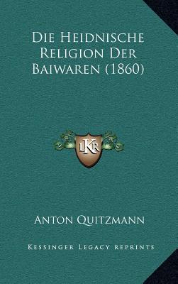 Die Heidnische Religion Der Baiwaren (1860)