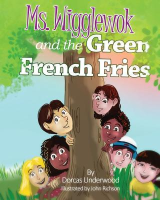 Ms. Wigglewok and the Green French Fries