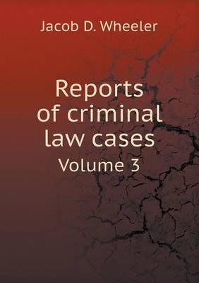 Reports of Criminal Law Cases Volume 3