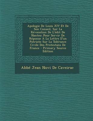 Apologie de Louis XIV Et de Son Conseil, Sur La Revocation de L'Edit de Nantes