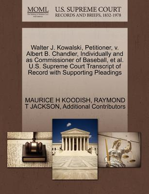 Walter J. Kowalski, Petitioner, V. Albert B. Chandler, Individually and as Commissioner of Baseball, et al. U.S. Supreme Court Transcript of Record wi