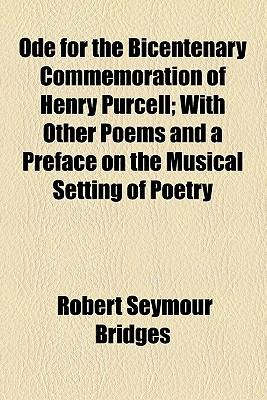 Ode for the Bicentenary Commemoration of Henry Purcell; With Other Poems and a Preface on the Musical Setting of Poetry
