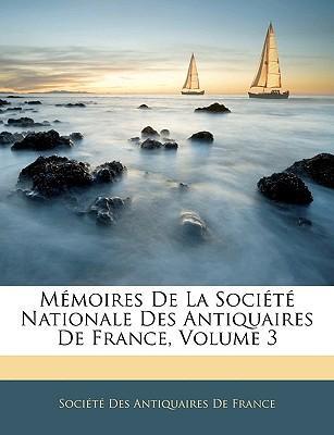 Mémoires De La Société Nationale Des Antiquaires De France, Volume 3