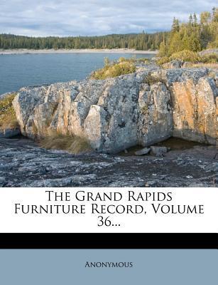 The Grand Rapids Furniture Record, Volume 36.