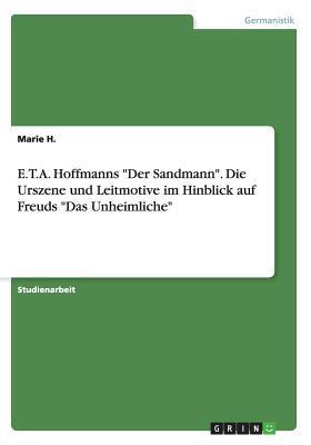 """E.T.A. Hoffmanns """"Der Sandmann"""". Die Urszene und Leitmotive im Hinblick auf Freuds """"Das Unheimliche"""""""