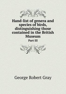 Hand-List of Genera and Species of Birds, Distinguishing Those Contained in the British Museum Part III