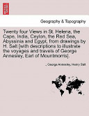 Twenty Four Views in St. Helena, the Cape, India, Ceylon, the Red Sea, Abyssinia and Egypt, from Drawings by H. Salt [with Descriptions to Illustrate the Voyages and Travels of George Annesley, Earl of Mountmorris].