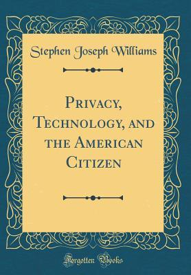 Privacy, Technology, and the American Citizen (Classic Reprint)