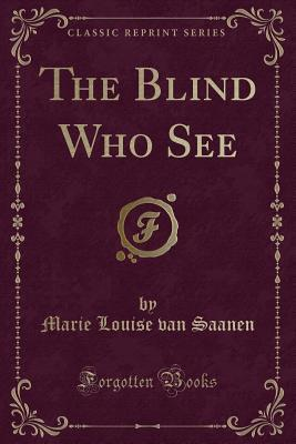 The Blind Who See (Classic Reprint)