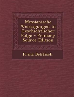 Messianische Weissagungen in Geschichtlicher Folge - Primary Source Edition