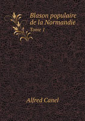 Blason Populaire de La Normandie Tome 1