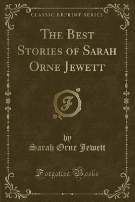 The Best Stories of Sarah Orne Jewett (Classic Reprint)