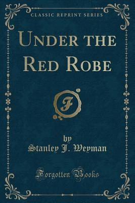 Under the Red Robe (Classic Reprint)