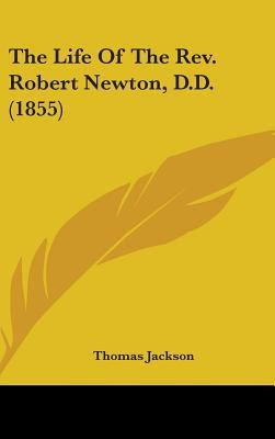 The Life Of The Rev. Robert Newton, D.D. (1855)