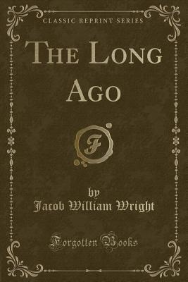 The Long Ago (Classic Reprint)