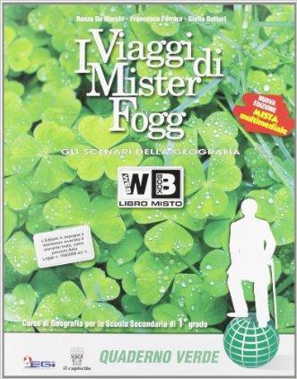 I viaggi di Mister Fogg. Gli scenari della geografia. Con e-book. Con espansione online. Per la Scuola media