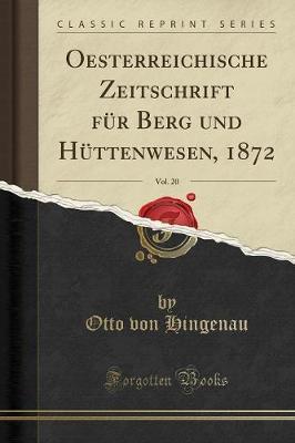 Oesterreichische Zeitschrift für Berg und Hüttenwesen, 1872, Vol. 20 (Classic Reprint)