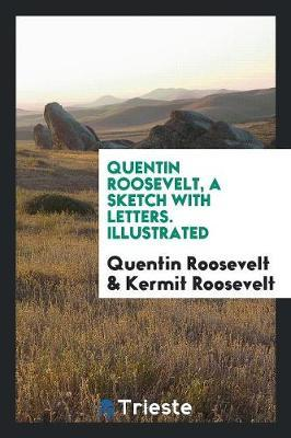 Quentin Roosevelt, a Sketch with Letters. Illustrated