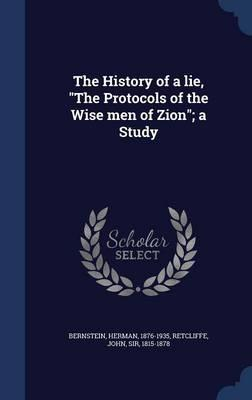The History of a Lie, the Protocols of the Wise Men of Zion; A Study