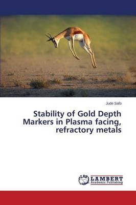 Stability of Gold Depth Markers in Plasma facing, refractory metals