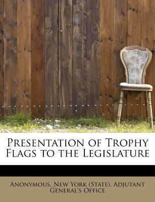 Presentation of Trophy Flags to the Legislature