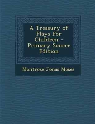 A Treasury of Plays for Children - Primary Source Edition