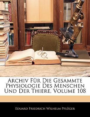 Archiv Fr Die Gesammte Physiologie Des Menschen Und Der Thiere, Volume 108