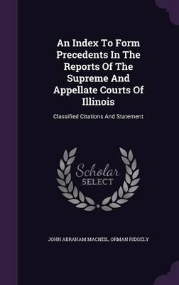 An Index to Form Precedents in the Reports of the Supreme and Appellate Courts of Illinois