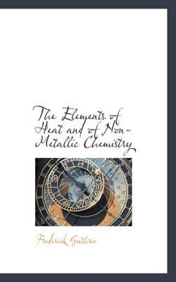 The Elements of Heat and of Non-Metallic Chemistry