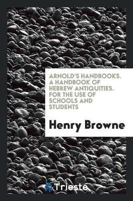 Arnold's Handbooks. A Handbook of Hebrew Antiquities. For the Use of Schools and Students