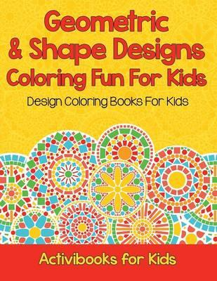 Geometric & Shape Designs Coloring Fun For Kids