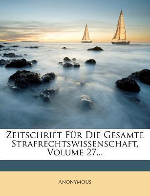 Zeitschrift Fur Die Gesamte Strafrechtswissenschaft, Siebenundzwanzigster Band
