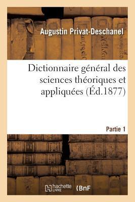 Dictionnaire General des Sciences Theoriques et Appliquées. Partie 1