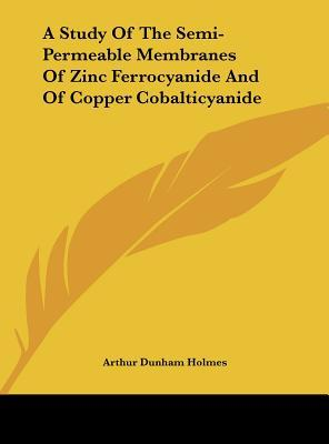 A Study of the Semi-Permeable Membranes of Zinc Ferrocyanide and of Copper Cobalticyanide