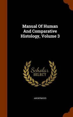 Manual of Human and Comparative Histology, Volume 3