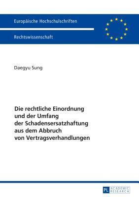 Die Rechtliche Einordnung Und Der Umfang Der Schadensersatzhaftung Aus Dem Abbruch Von Vertragsverhandlungen